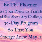 Be The Phoenix – Emerge from Your Self-Care Cocoon STRONGER!